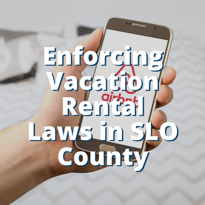 Enforcing Vacation Rental Laws in SLO County